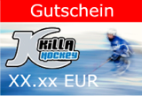 Killahockey Onlineshop - Gutscheine für Schlittschuhe Schläger Skates Goalie und vieles mehr